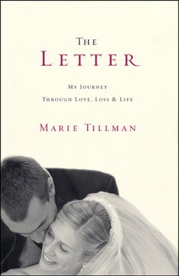 The Letter: My Journey Through Love, Loss, and Life  -     By: Marie Tillman