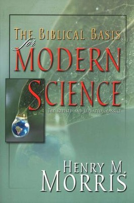 The Biblical Basis for Modern Science, Revised and Expanded  -     By: Henry M. Morris