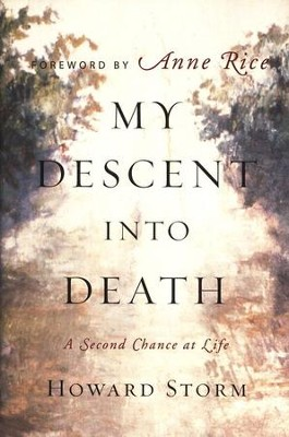 My Descent Into Death: A Second Chance at Life  -     By: Howard Storm