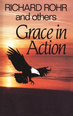 Grace in Action   -     By: Richard Rohr