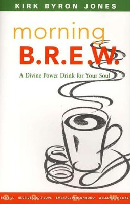 Morning B.R.E.W. : A Divine Power Drink for Your Soul  -     By: Kirk Byron Jones