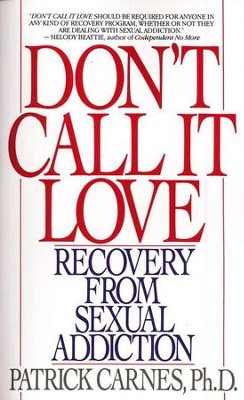 Don't Call It Love: Recovery from Sexual Addiction   -     By: Patrick Carnes