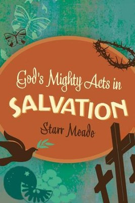 God's Mighty Acts in Salvation   -     By: Starr Meade