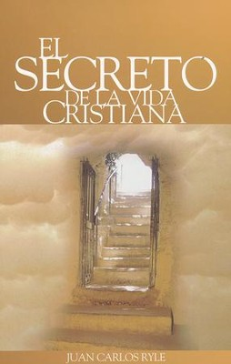 El Secreto de la Vida Cristiana  (The Secrets of the Christian Life)        -     By: J.C. Ryle