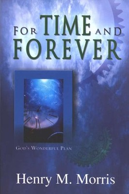 For Time and Forever  -     By: Henry M. Morris