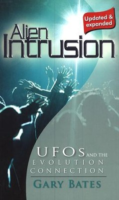 Alien Intrusion: UFOs and the Evolution Connection Updated & Expanded Edition  -     By: Gary Bates