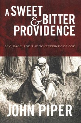 A Sweet & Bitter Providence: Sex, Race, and the Sovereignty of God  -     By: John Piper