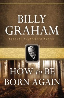 How To Be Born Again - eBook  -     By: Billy Graham
