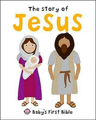 Story of Jesus: Baby's First Bible  -     By: Roger Priddy