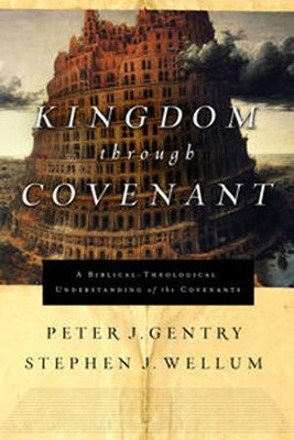 Kingdom through Covenant: A Biblical Theological Understanding of the Covenants  -     By: Peter J. Gentry, Stephen J. Wellum