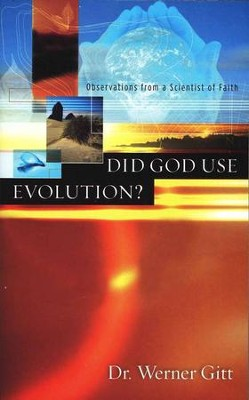Did God Use Evolution? Observations from a Scientist of Faith  -     By: Dr. Werner Gitt