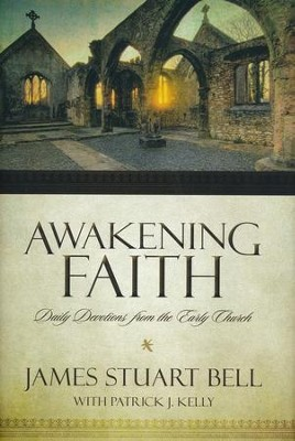 Awakening Faith: Daily Devotions from the Early    Church    -     By: James Stuart Bell