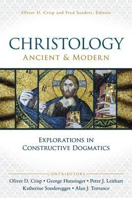Christology, Ancient and Modern: Explorations in Constructive Theology  -     Edited By: Oliver D. Crisp, Fred Sanders
