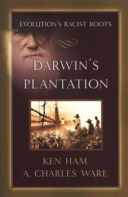 Darwin's Plantation: Examining Evolution's Racist Roots  -     By: Charles Ware, Ken Ham