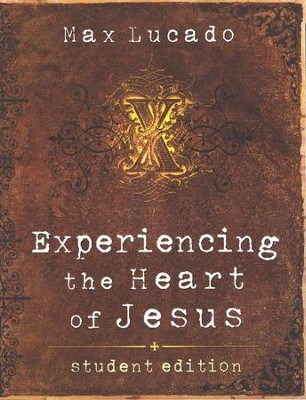 Experiencing the Heart of Jesus, Student Edition   -     By: Max Lucado