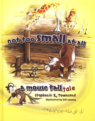 Not Too Small at All: A Mouse Tale   -     By: Stephanie Townsend     Illustrated By: Bill Looney