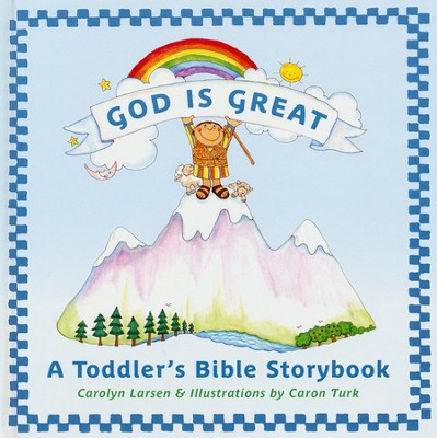 God Is Great: A Toddler's Bible Storybook  -     By: Carolyn Larsen     Illustrated By: Caron Turk