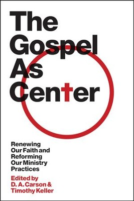 The Gospel As Center: Renewing Our Faith and Reforming Our Ministry Practices  -     Edited By: D.A. Carson, Timothy Keller     By: Edited by D.A. Carson & Timothy Keller