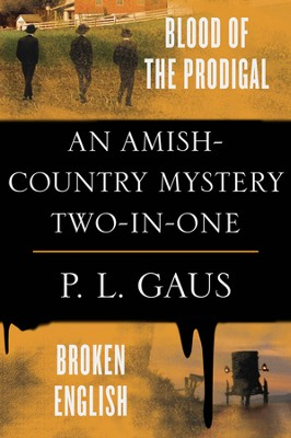 Amish-Country-Mystery Two-in-One: includes Blood of the Prodigal and Broken English  -     By: P.L. Gauss