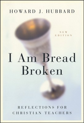 I Am Bread Broken: A Spirituality for the Catechist   -     By: Howard J. Hubbard