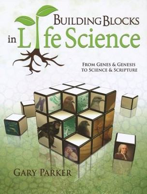 Building Blocks in Life Science: From Genes & Genesis to Science & Scripture  -     By: Gary Parker