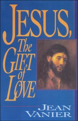 Jesus, the Gift of Love   -     By: Jean Vanier
