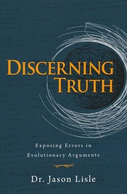 Discerning Truth: Exposing Errors in Evolutionary Arguments  -     By: Jason Lisle