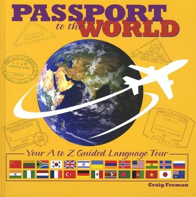 Passport to the World: Your A to Z Guided Tour  -     By: Craig Froman