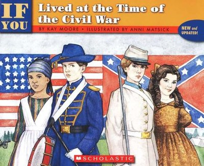 If You Lived at the Time of the Civil War   -     By: Kay Moore     Illustrated By: Anni Matsick