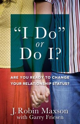 I Do or Do I?: Are You Ready to Change Your Relationship Status? - eBook  -     By: J. Robin Maxson, Garry Friesen