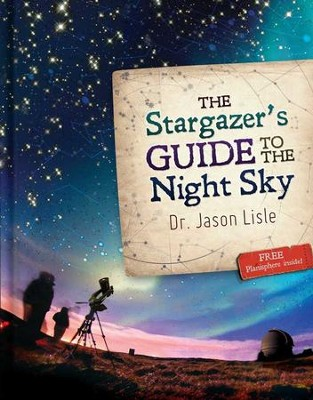 The Stargazer's Guide to the Night Sky   -     By: Jason Lisle