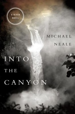 Into the Canyon: A River Novel - eBook  -     By: Michael Neale