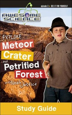 Explore Meteor Crater and Petrified Forest with Noah Justice: Episode 3 Study Guide, Awesome Science Series  -