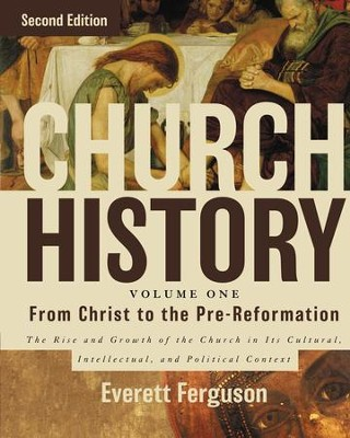Church History, Volume One: From Christ to Pre-Reformation: The Rise and Growth of the Church in Its Cultural, Intellectual, and Political Context / Special edition  -     By: Everett Ferguson