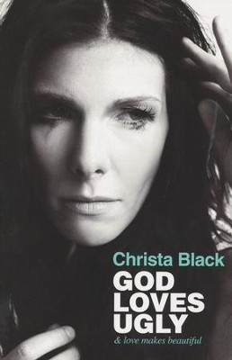 God Loves Ugly: & Love Makes Beautiful  -     By: Christa Black