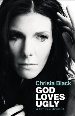 God Loves Ugly & Love Makes Beautiful   -     By: Christa Black