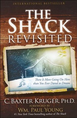 The Shack Revisited: There Is More Going On Here than You Ever Dared to Dream  -     By: C. Baxter Kruger