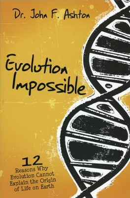 Evolution Impossible: 12 Reasons Why Evolution Cannot Explain the Origin of Life on Earth  -     By: Dr John Ashton