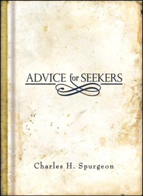 Advice For Seekers  -     By: Charles H. Spurgeon