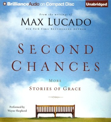 Second Chances: More Stories of Grace Unabridged Audiobook on CD  -     Narrated By: Wayne Shepherd     By: Max Lucado