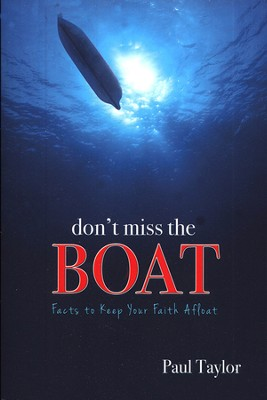 Don't Miss the Boat: Facts to Keep Your Faith Afloat  -     By: Paul Taylor