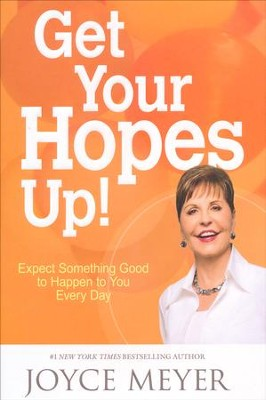Get Your Hopes Up!   -     By: Joyce Meyer