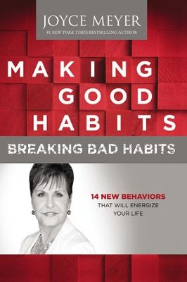 Making Good Habits, Breaking Bad Habits: 14 New Behaviors That Will Energize Your Life  -     By: Joyce Meyer
