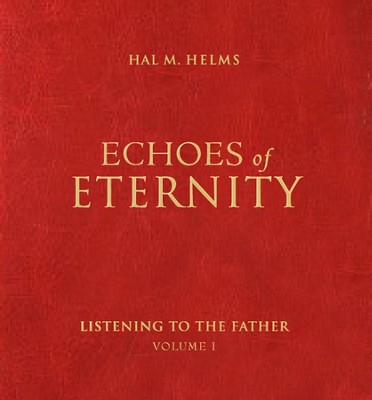 Echoes of Eternity: Listening to the Father, Volume 1   -     By: Hal M. Helms