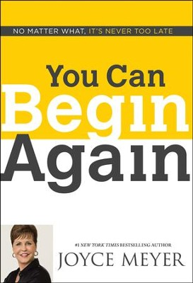 You Can Begin Again    -     By: Joyce Meyer