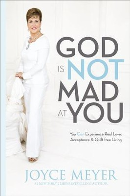 God Is Not Mad at You: You Can Experience Real Love, Acceptance & Guilt-Free Living - Slightly Imperfect  -     By: Joyce Meyer