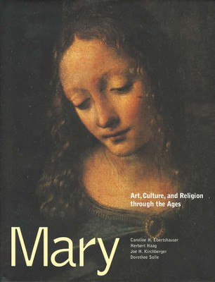 Mary: Art, Culture, and Religion through the Ages   -     Edited By: Caroline H. Ebertshauser, Herbert Haag, Joe H. Kirchberger, Dorothee Soelle     By: Ebertshauser, Haas, Kirchberger, Solle