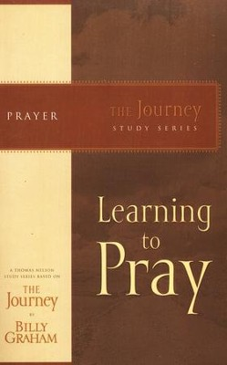 Learning to Pray, The Journey Series   -     By: Billy Graham