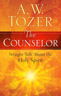The Counselor: Straight Talk About the Holy Spirit / New edition - eBook  -     By: A.W. Tozer