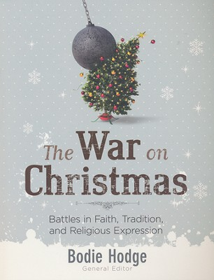 The War on Christmas: Battles in Faith, Tradition, and Religious Expression  -     By: Bodie Hodge